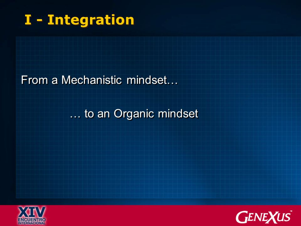 From a Mechanistic mindset… … to an Organic mindset From a Mechanistic mindset… … to an Organic mindset
