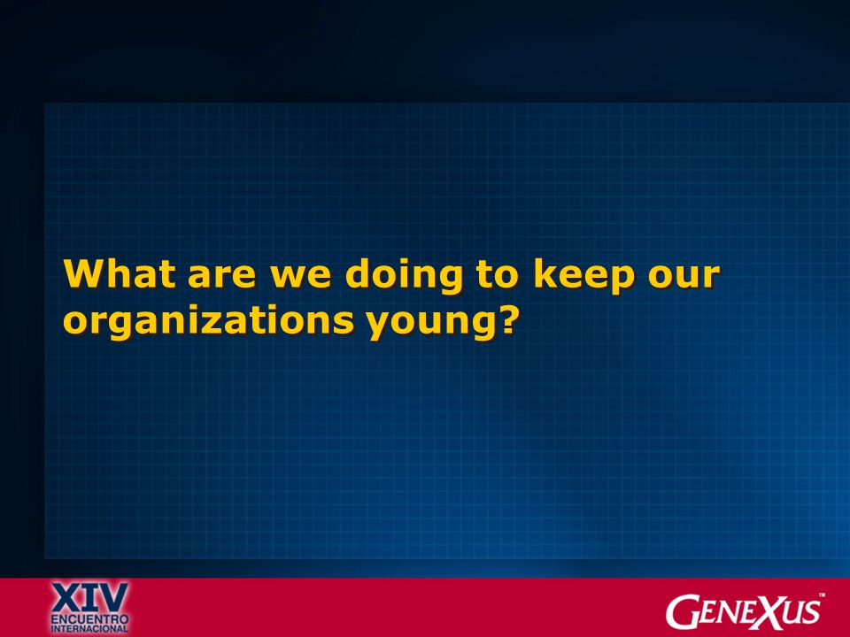 What are we doing to keep our organizations young