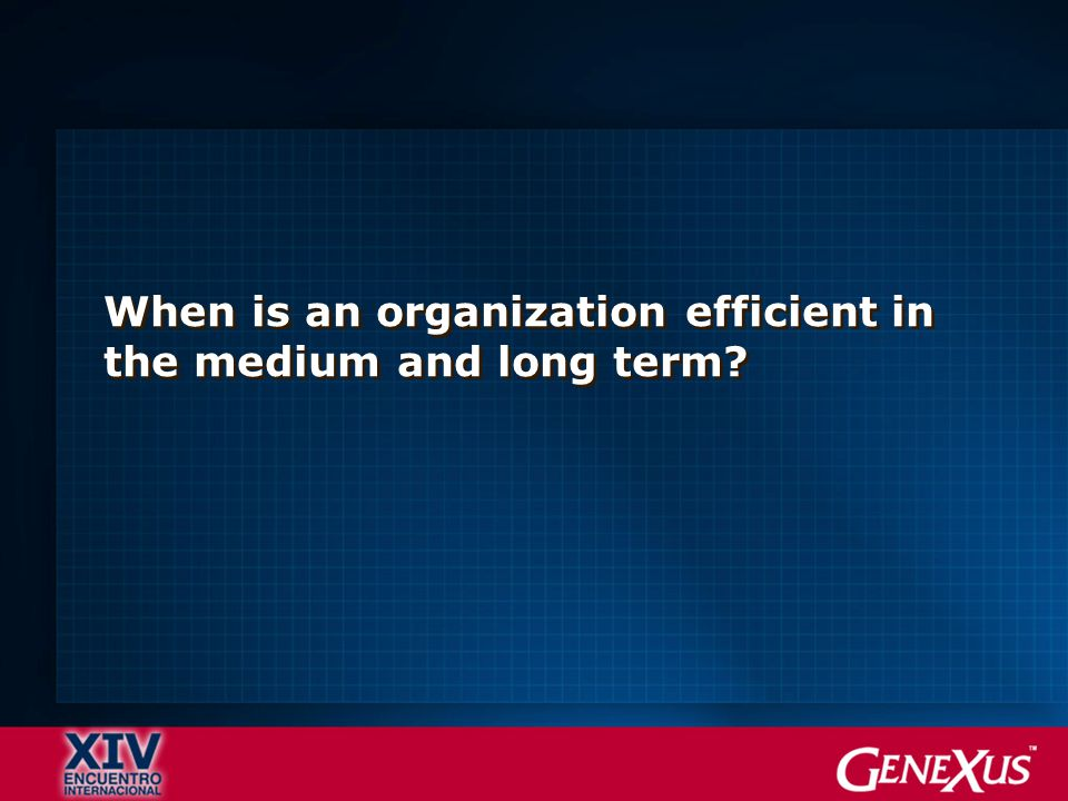 When is an organization efficient in the medium and long term?
