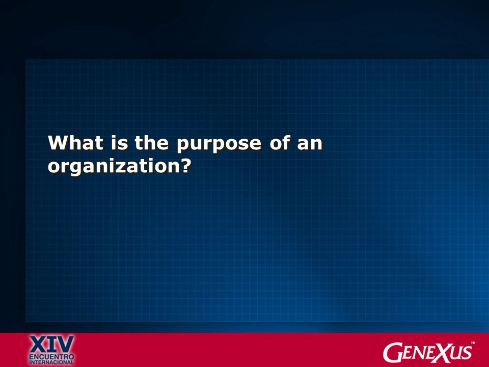What is the purpose of an organization?