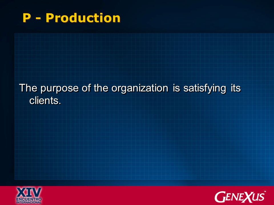 P - Production The purpose of the organization is satisfying its clients.