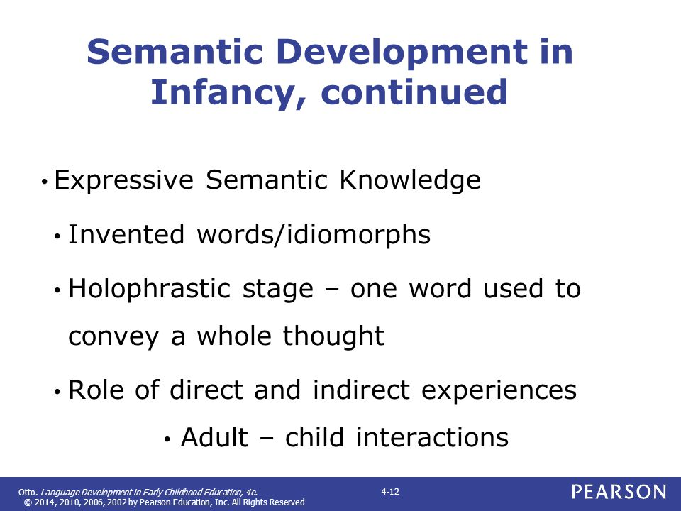 Otto. Language Development in Early Childhood Education, 4e. © 2014, 2010, 2006, 2002 by Pearson Education, Inc. All Rights Reserved 4-12 Semantic Dev