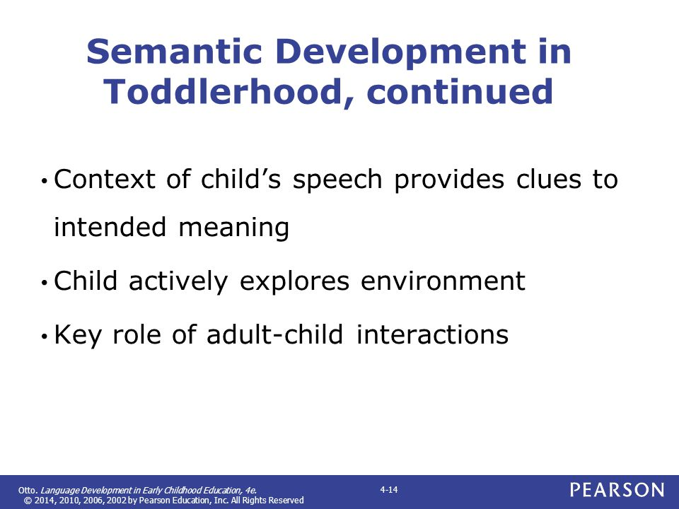 Otto. Language Development in Early Childhood Education, 4e. © 2014, 2010, 2006, 2002 by Pearson Education, Inc. All Rights Reserved 4-14 Semantic Dev