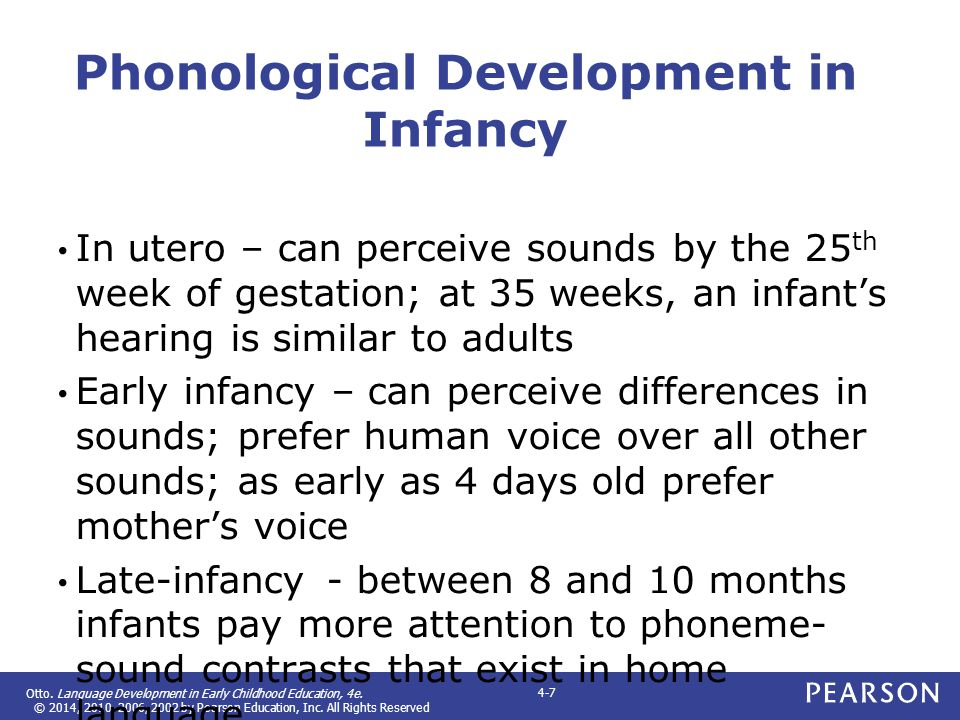 Otto. Language Development in Early Childhood Education, 4e. © 2014, 2010, 2006, 2002 by Pearson Education, Inc. All Rights Reserved 4-7 Phonological