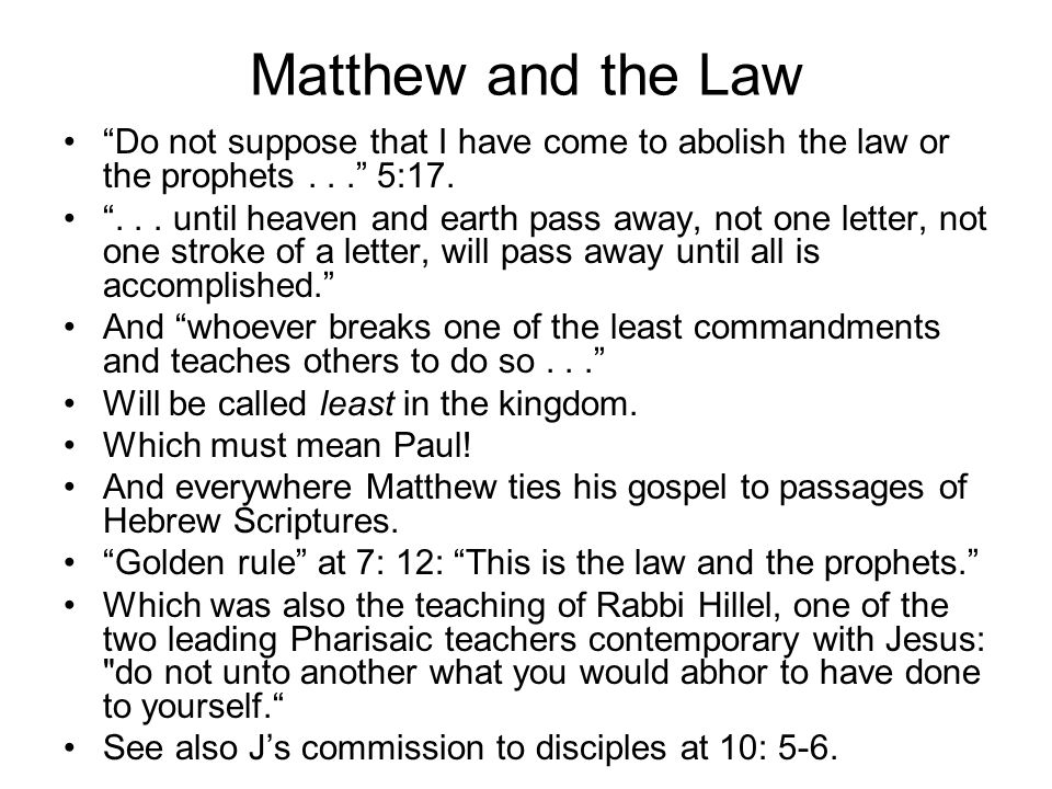Matthew and the Law Do not suppose that I have come to abolish the law or the prophets... 5:17.