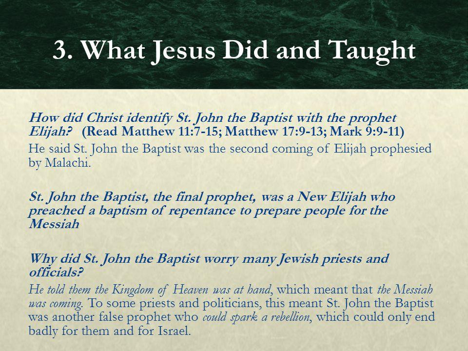 How did Christ identify St. John the Baptist with the prophet Elijah? (Read Matthew 11:7-15; Matthew 17:9-13; Mark 9:9-11) He said St. John the Baptis