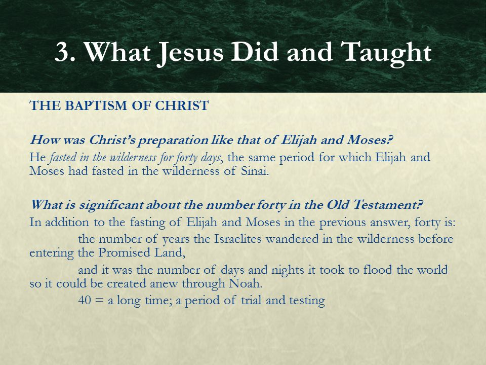THE BAPTISM OF CHRIST How was Christ's preparation like that of Elijah and Moses? He fasted in the wilderness for forty days, the same period for whic