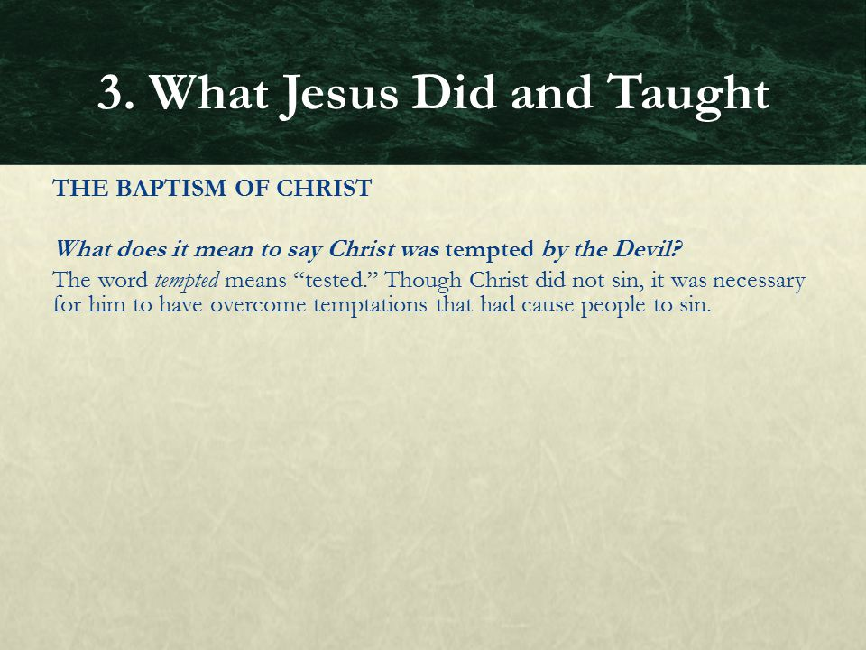 """THE BAPTISM OF CHRIST What does it mean to say Christ was tempted by the Devil? The word tempted means """"tested."""" Though Christ did not sin, it was nec"""