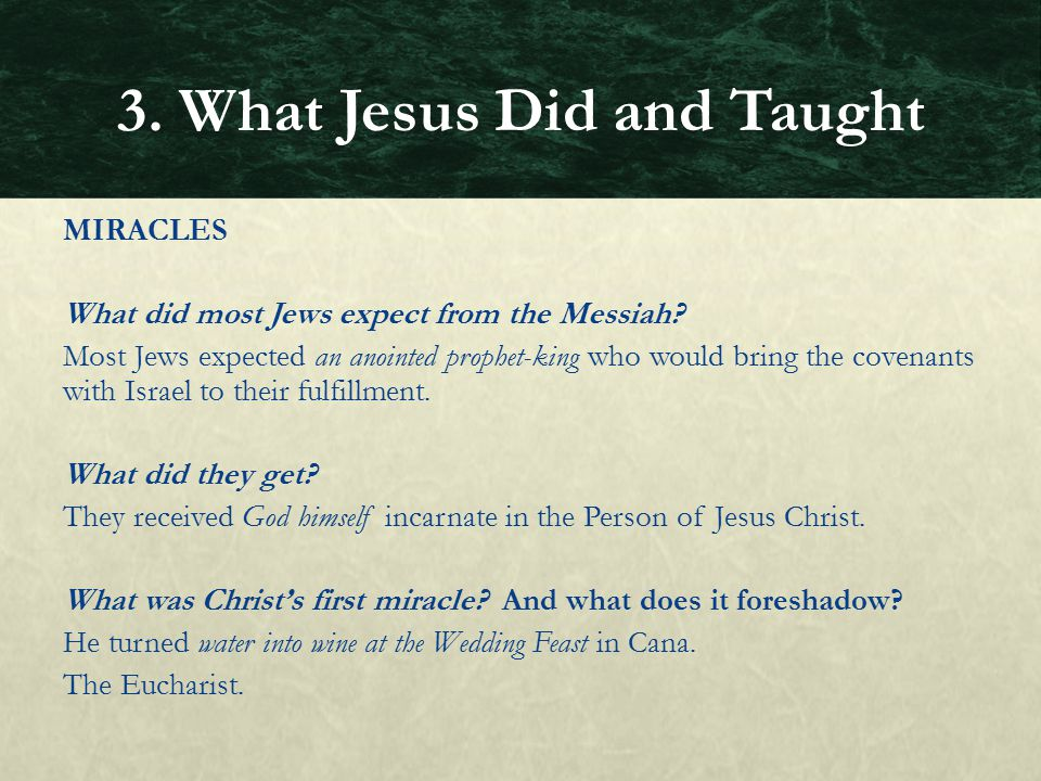 MIRACLES What did most Jews expect from the Messiah? Most Jews expected an anointed prophet-king who would bring the covenants with Israel to their fu