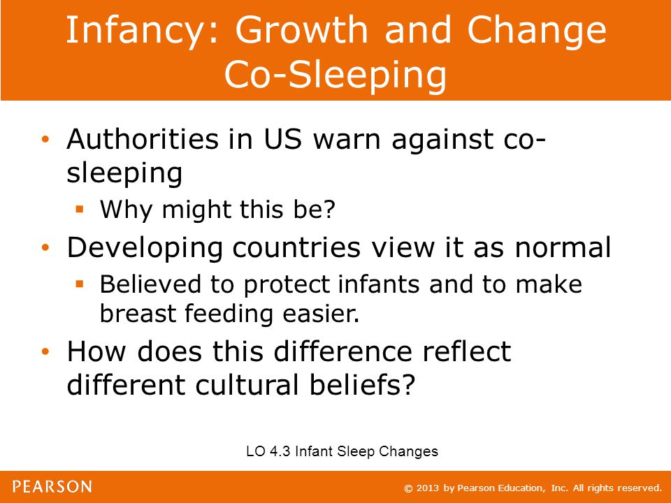 © 2013 by Pearson Education, Inc. All rights reserved. Infancy: Growth and Change Co-Sleeping Authorities in US warn against co- sleeping  Why might
