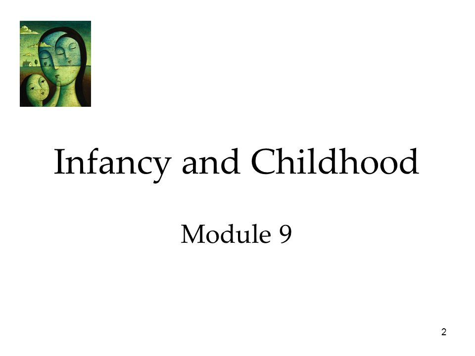 2 Infancy and Childhood Module 9