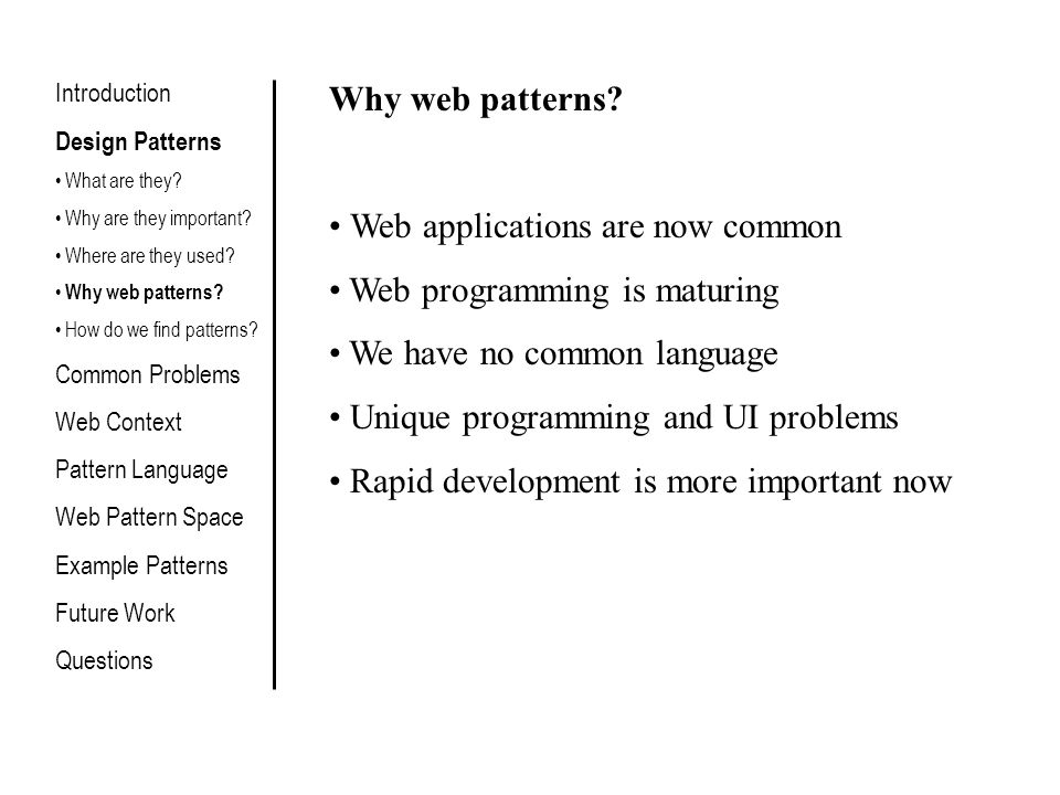 Also Known As Other well-known names for the pattern Introduction Design Patterns Common Problems Web Context Pattern Language Basis Requirements Definition Web Pattern Space Example Patterns Future Work Questions