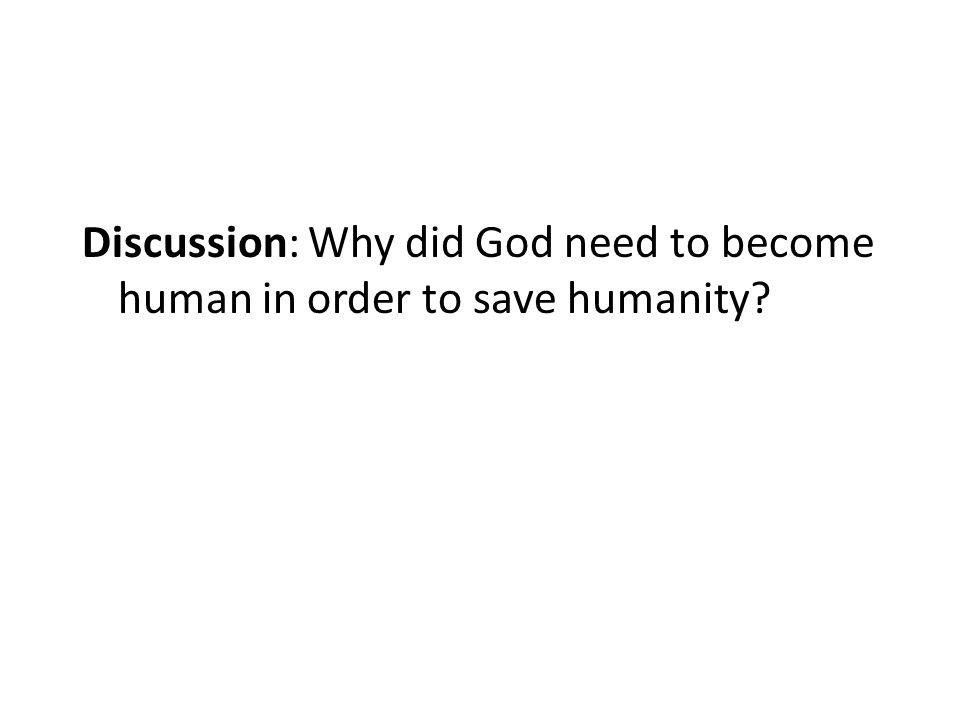 Discussion: Why did God need to become human in order to save humanity?