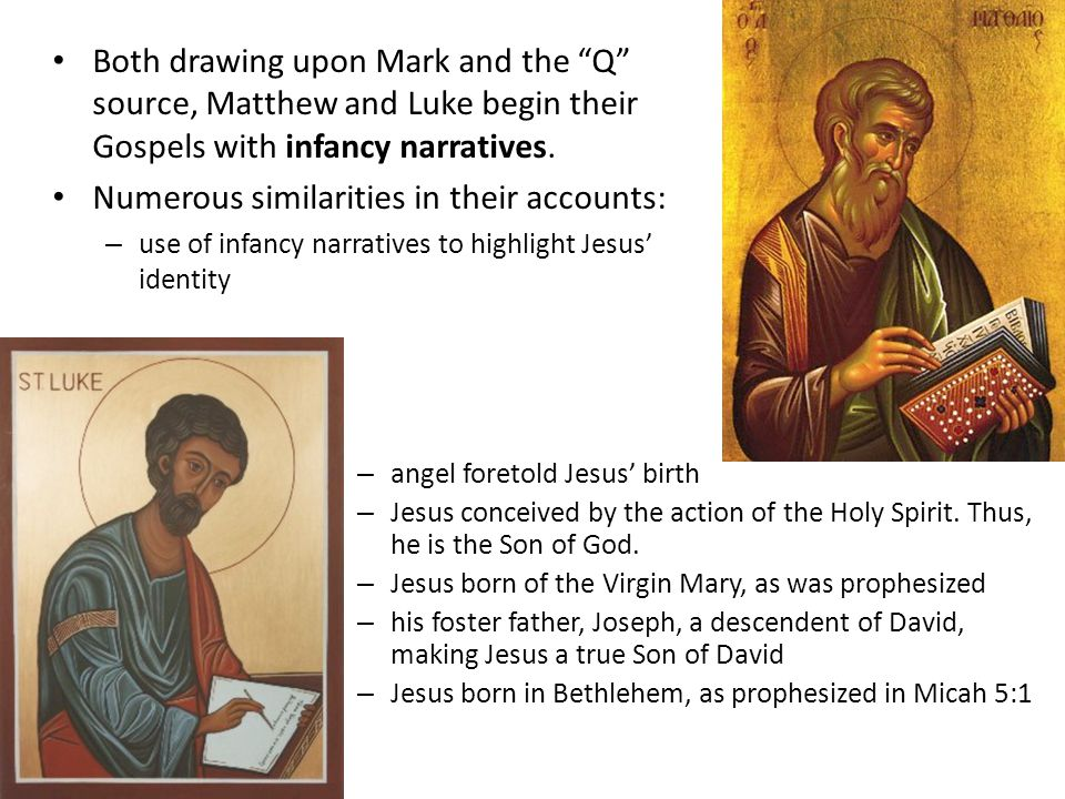 """Both drawing upon Mark and the """"Q"""" source, Matthew and Luke begin their Gospels with infancy narratives. Numerous similarities in their accounts: – us"""
