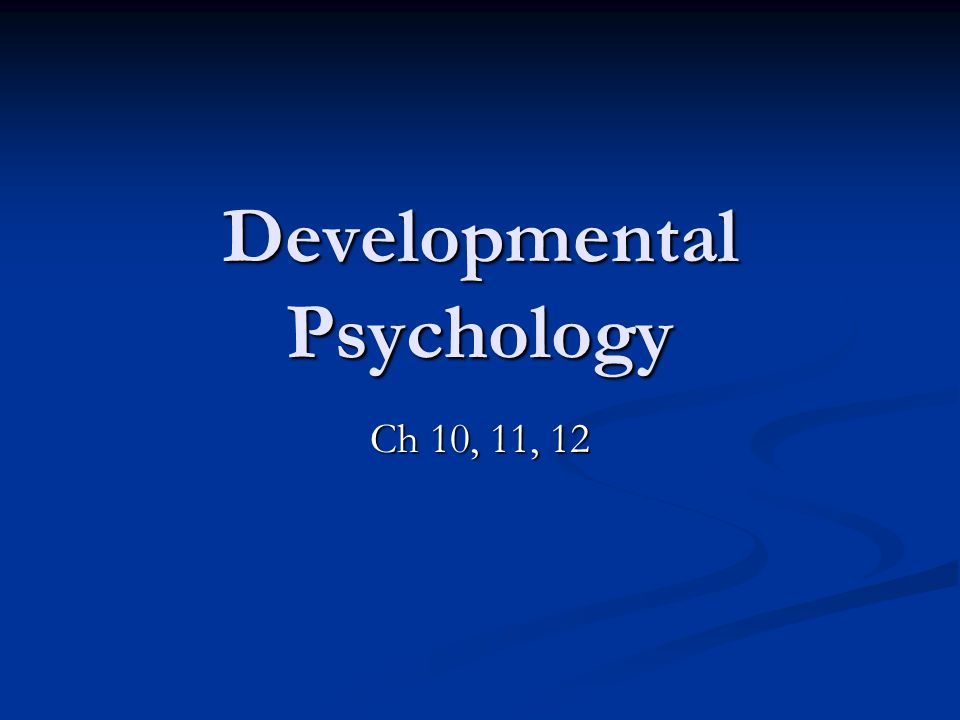Developmental Psychology Ch 10, 11, 12
