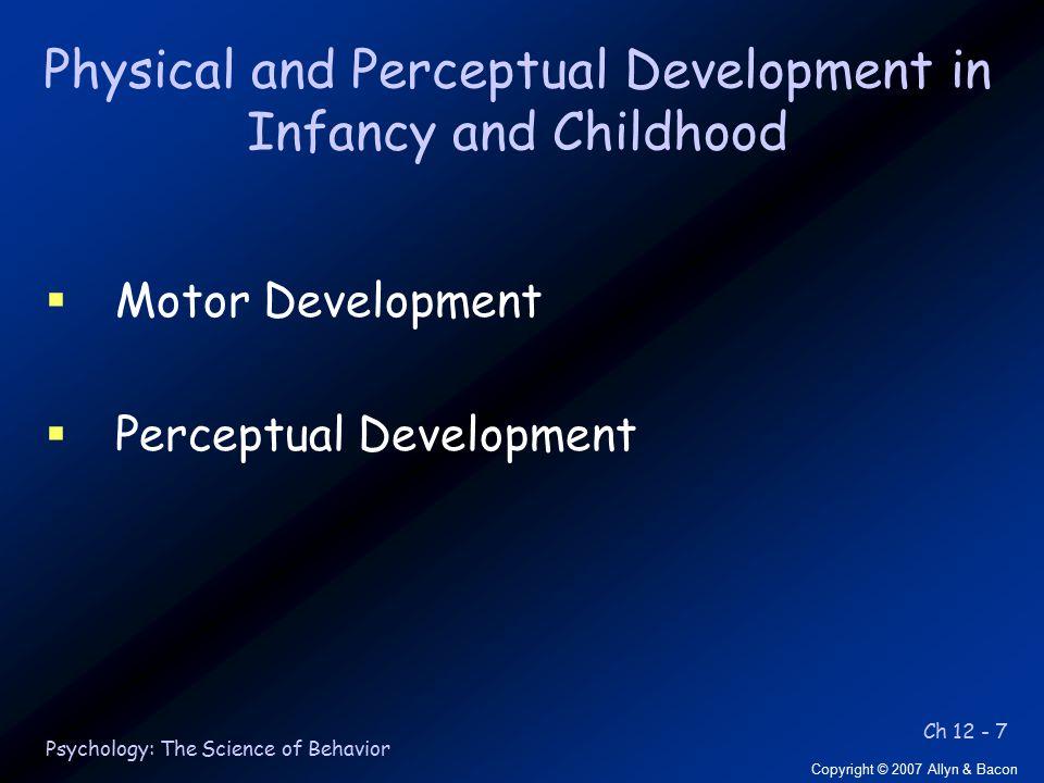 Ch 12 - 8 Copyright © 2007 Allyn & Bacon Psychology: The Science of Behavior Motor Development: Milestones F 12.2.