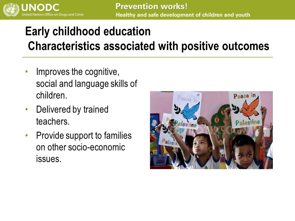 Early childhood education Characteristics associated with positive outcomes Improves the cognitive, social and language skills of children. Delivered