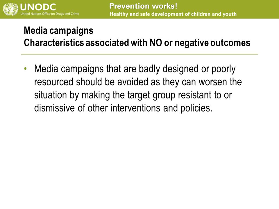 Media campaigns Characteristics associated with NO or negative outcomes Media campaigns that are badly designed or poorly resourced should be avoided