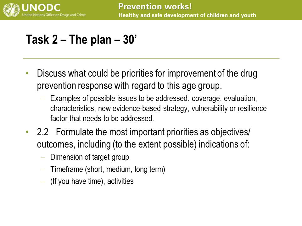 Task 2 – The plan – 30' Discuss what could be priorities for improvement of the drug prevention response with regard to this age group.