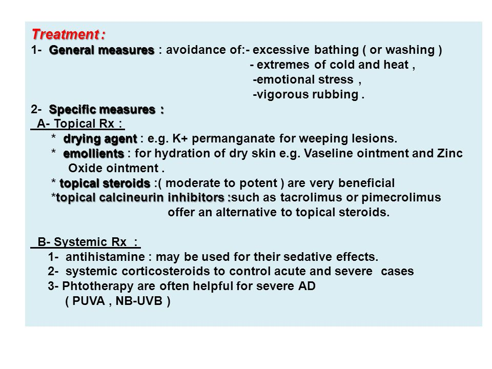 Treatment : General measures 1- General measures : avoidance of:- excessive bathing ( or washing ) - extremes of cold and heat, -emotional stress, -vi