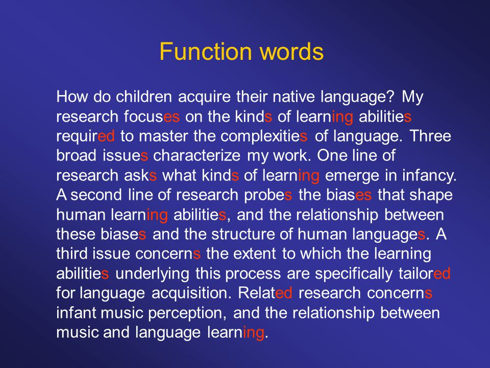 Function words How do children acquire their native language? My research focuses on the kinds of learning abilities required to master the complexiti