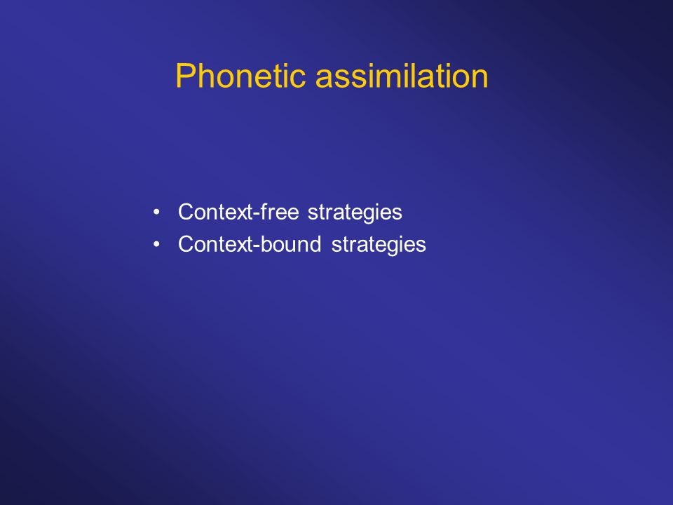 Phonetic assimilation Context-free strategies Context-bound strategies