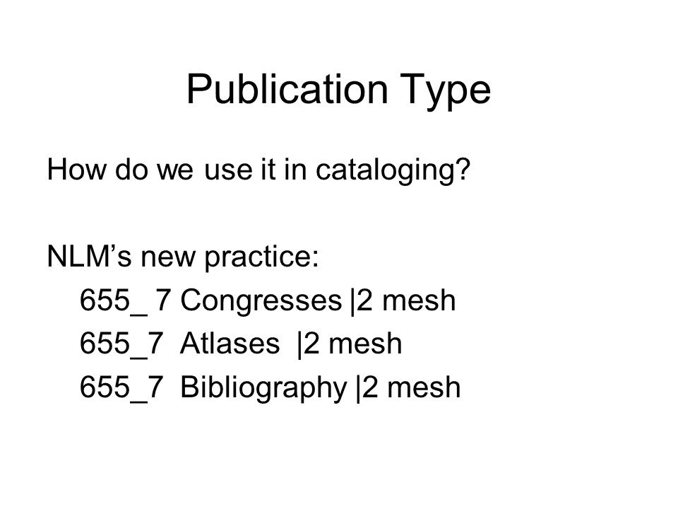 Publication Type Publication type: These descriptors characterize what a publication is rather than what it is about.