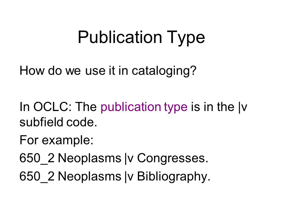 Publication Type How do we use it in cataloging.