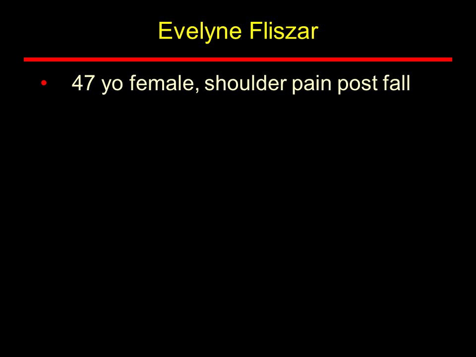 Evelyne Fliszar 47 yo female, shoulder pain post fall