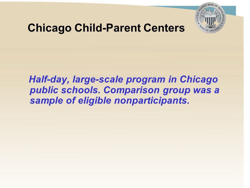 Chicago Child-Parent Centers Half-day, large-scale program in Chicago public schools.