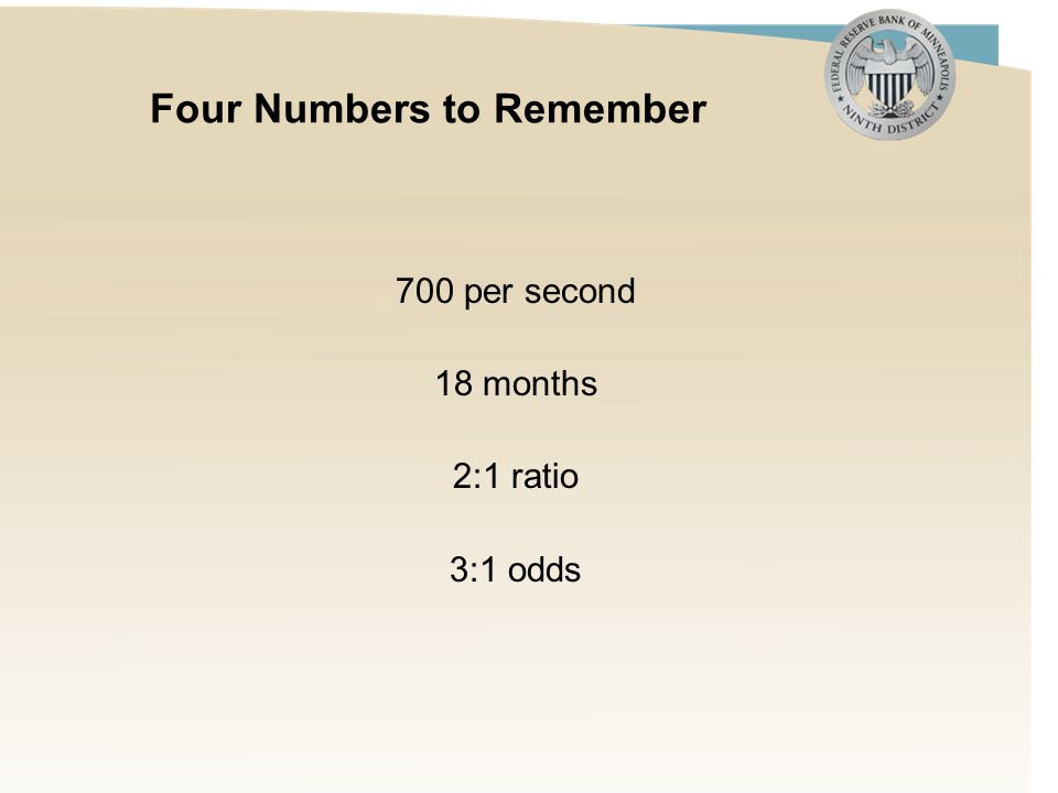 Four Numbers to Remember 700 per second 18 months 2:1 ratio 3:1 odds