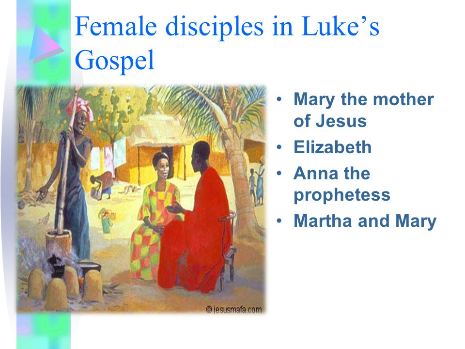 Female disciples in Luke's Gospel Mary the mother of Jesus Elizabeth Anna the prophetess Martha and Mary