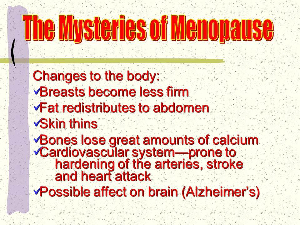 Average age of menopause: 51 Average age of menopause: 51 Range of ages: 45-55 Range of ages: 45-55  Smoking: comes 1-2 years sooner  Meat & alcohol: later menopause Hypothalamus: cascade of neuro- Hypothalamus: cascade of neuro- hormonal events hormonal events  Unpredictable hot flashes (1-2 years)  Disturbances in sleep