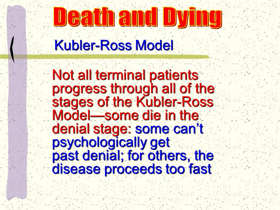 Kubler-Ross Model Stage 5: Acceptance Recognition that the struggle is over—sense of calm In some cases, the approach of death feels peaceful or appropriate
