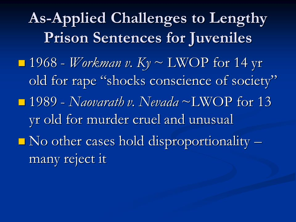 "As-Applied Challenges to Lengthy Prison Sentences for Juveniles 1968 - Workman v. Ky ~ LWOP for 14 yr old for rape ""shocks conscience of society"" 1968"
