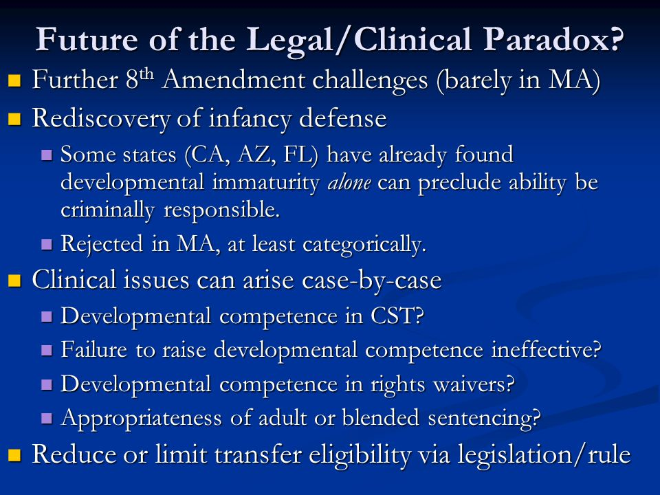 Future of the Legal/Clinical Paradox? Further 8 th Amendment challenges (barely in MA) Further 8 th Amendment challenges (barely in MA) Rediscovery of