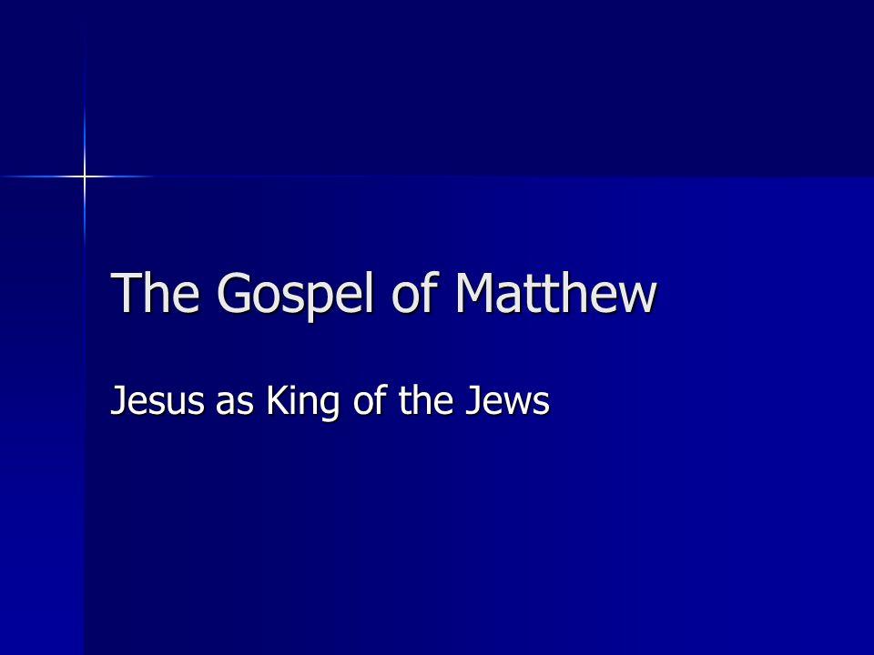 The Gospel of Matthew Jesus as King of the Jews