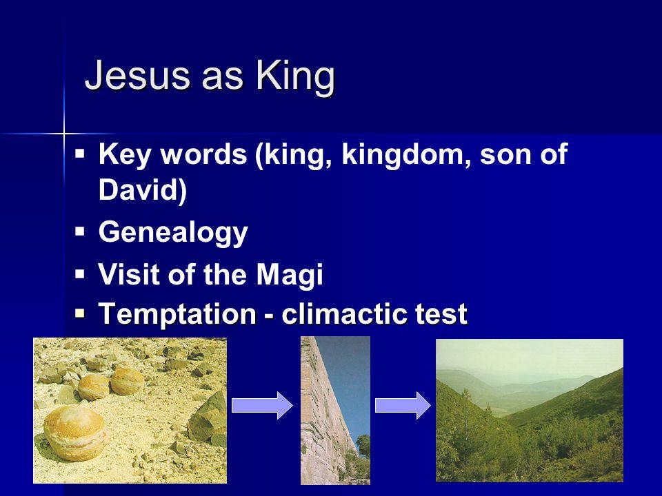 Jesus as King  Temptation - climactic test  Key words (king, kingdom, son of David)  Genealogy  Visit of the Magi