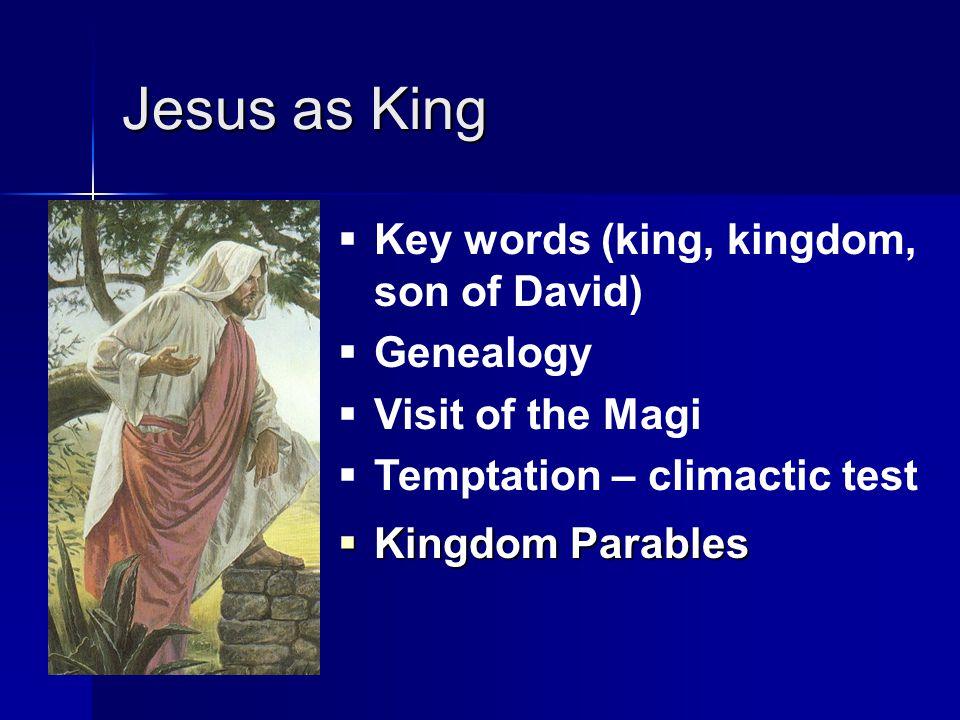 Jesus as King  Kingdom Parables  Key words (king, kingdom, son of David)  Genealogy  Visit of the Magi  Temptation – climactic test