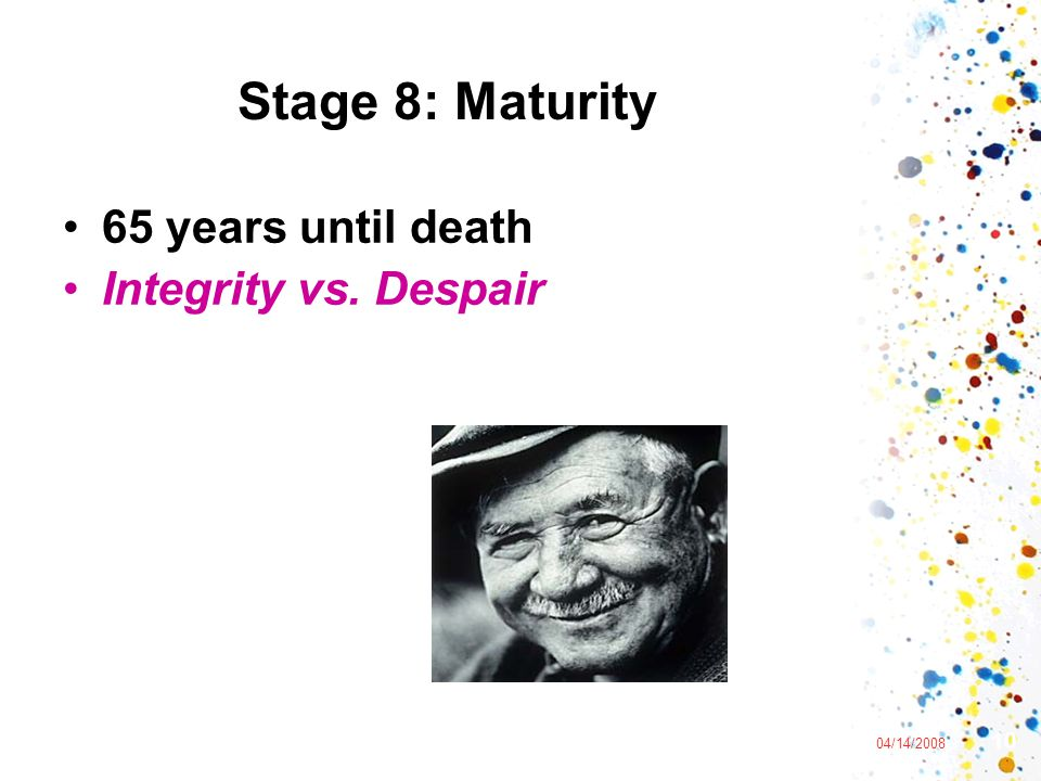Stage 8: Maturity 65 years until death Integrity vs. Despair 10 lecture date 04/14/2008
