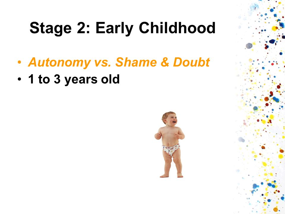 Stage 2: Early Childhood Autonomy vs. Shame & Doubt 1 to 3 years old