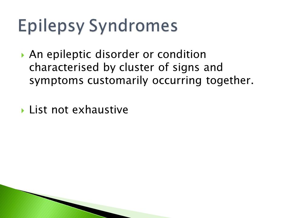  An epileptic disorder or condition characterised by cluster of signs and symptoms customarily occurring together.