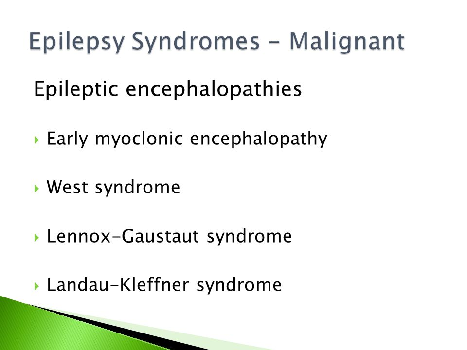 Epileptic encephalopathies  Early myoclonic encephalopathy  West syndrome  Lennox-Gaustaut syndrome  Landau-Kleffner syndrome