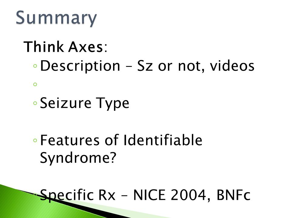 Think Axes: ◦ Description – Sz or not, videos ◦ ◦ Seizure Type ◦ Features of Identifiable Syndrome.
