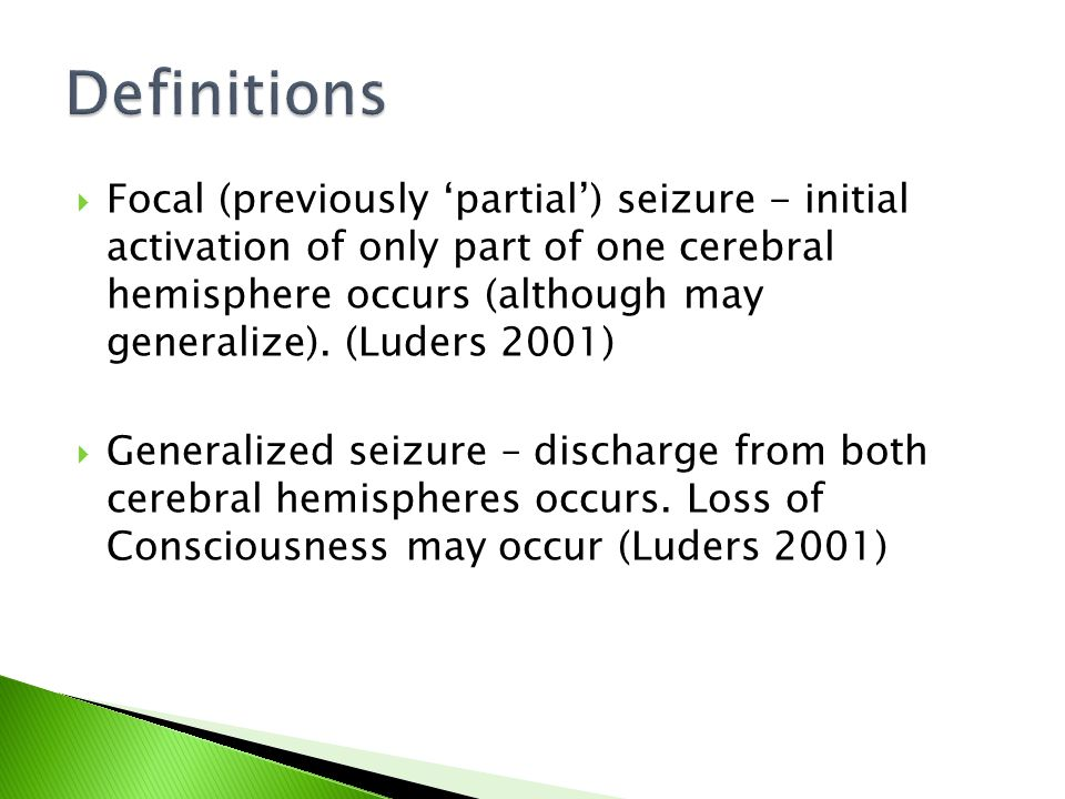  Focal (previously 'partial') seizure - initial activation of only part of one cerebral hemisphere occurs (although may generalize).