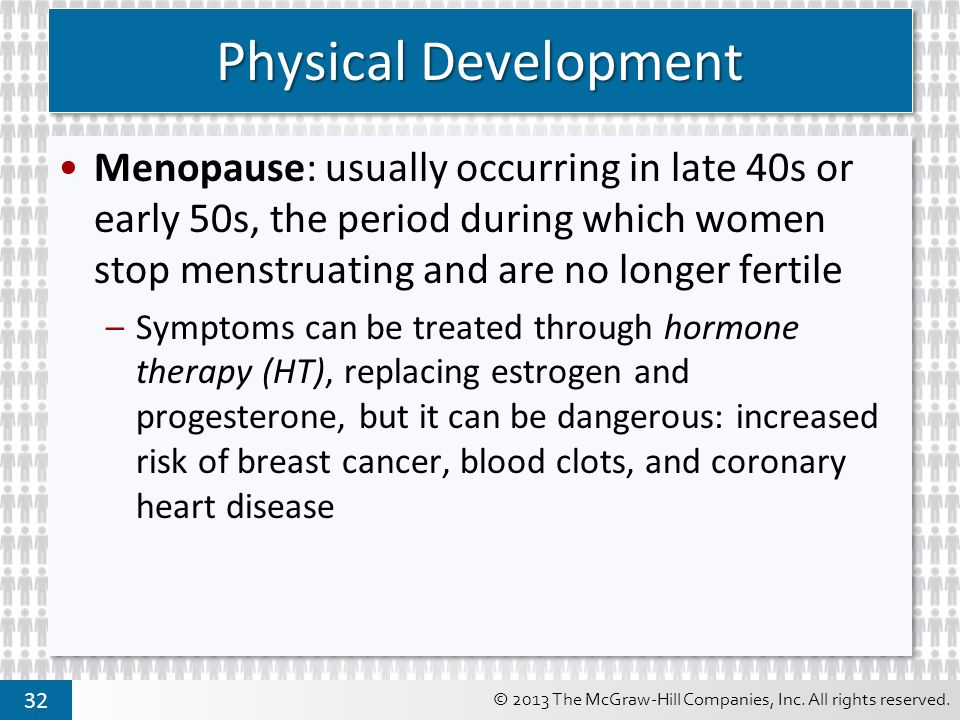 © 2013 The McGraw-Hill Companies, Inc. All rights reserved. 32 Physical Development Menopause: usually occurring in late 40s or early 50s, the period
