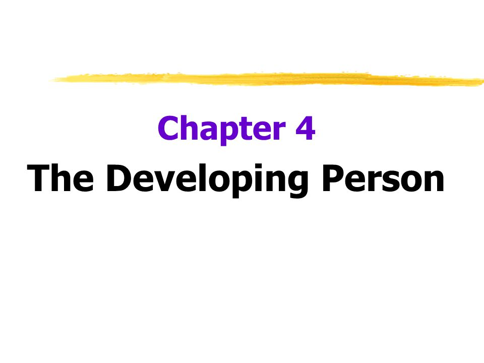 Chapter 4 The Developing Person
