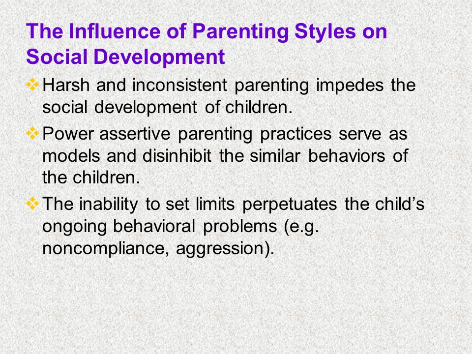 The Influence of Parenting Styles on Social Development Authoritative parenting High self esteem, high social competence Authoritarian parenting Unquestioning obedience, low levels of autonomy, low in empathy These associations are correlational!