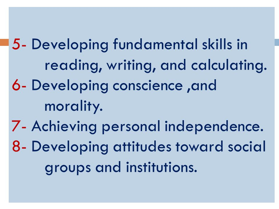 5- Developing fundamental skills in reading, writing, and calculating.