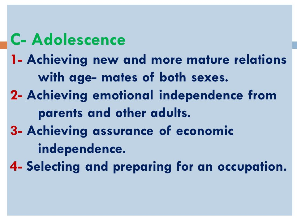 C- Adolescence 1- Achieving new and more mature relations with age- mates of both sexes.